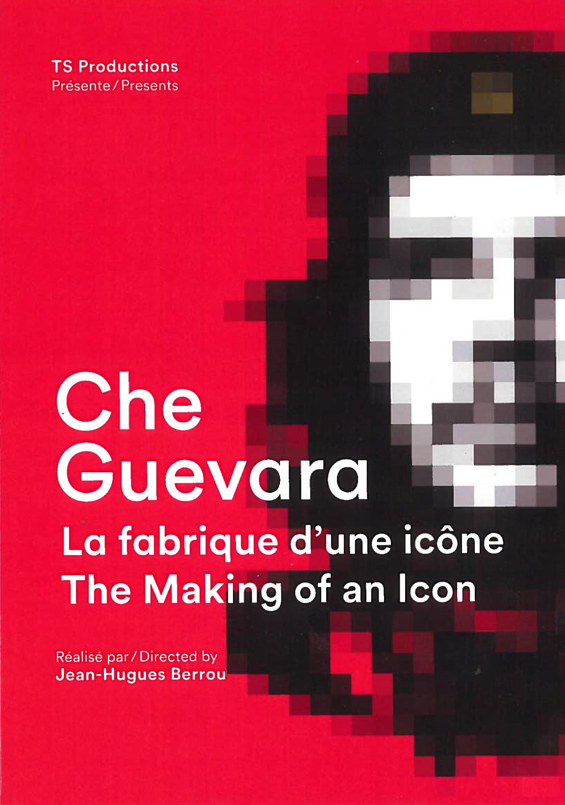 CHE GUEVARA, LA FABRIQUE D'UNE ICONE - Jean-Hugues Berrou